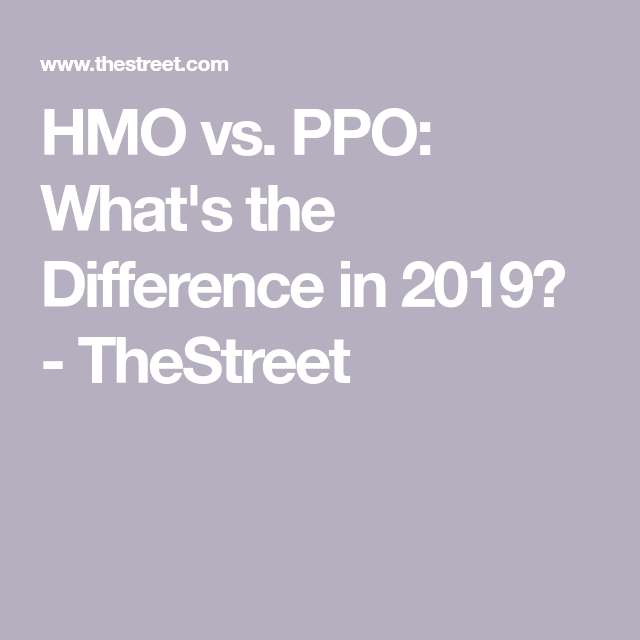 Hmo Vs Ppo What S The Difference In 2019 Thestreet Health