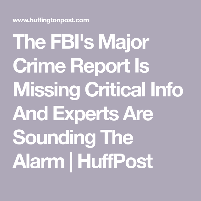 The FbiS Major Crime Report Is Missing Critical Info And Experts