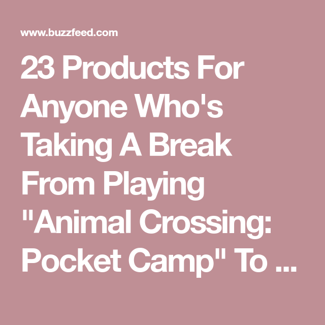 "23 Products For Anyone Who's Taking A Break From Playing ""Animal Crossing: Pocket Camp"" To Read This"