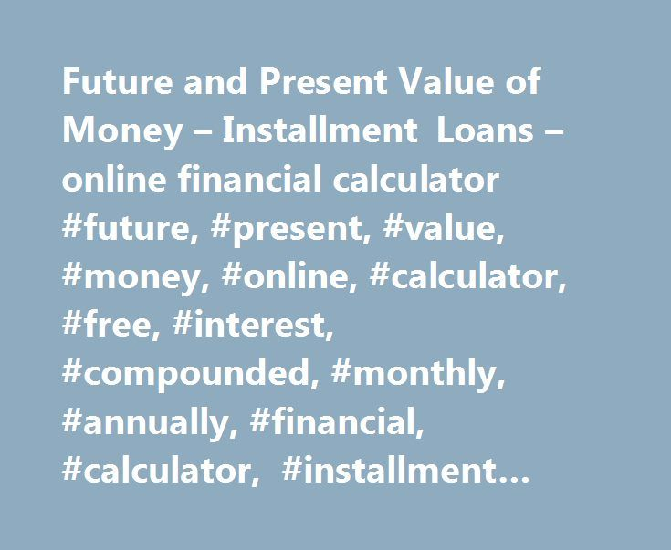 Future and Present Value of Money u2013 Installment Loans u2013 online - financial calculator