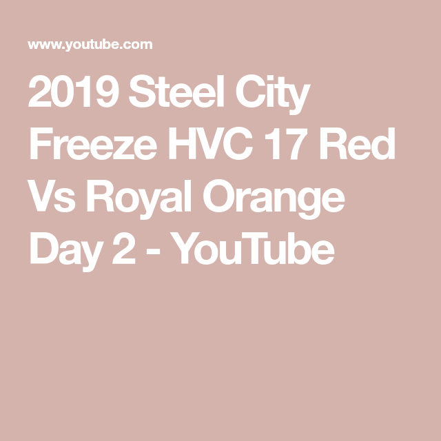 2019 Steel City Freeze Hvc 17 Red Vs Royal Orange Day 2 Youtube In 2020 Steel City Frozen Youtube Com