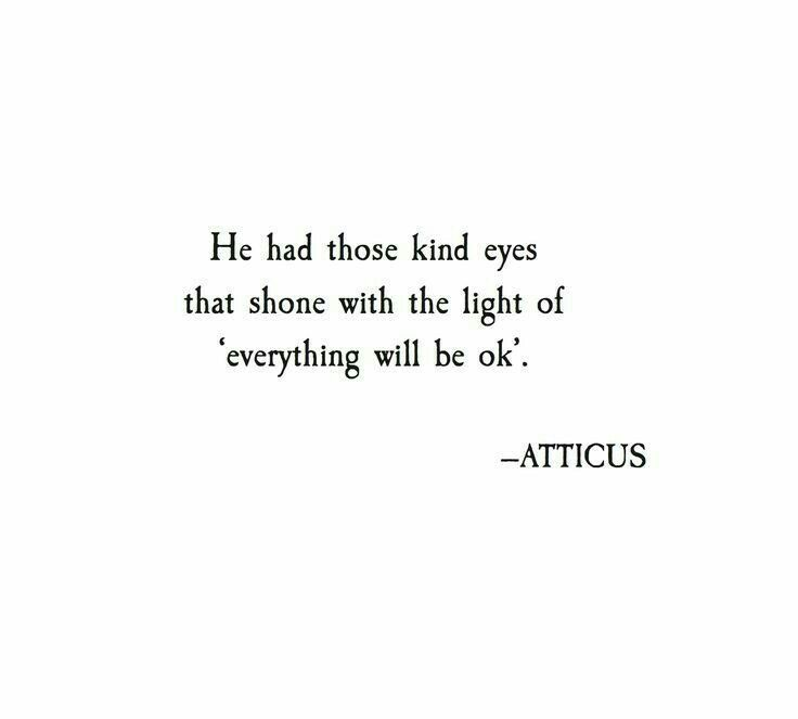Kind Eyes Atticus Pinterest Quotes Words And Love Quotes