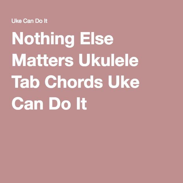Nothing Else Matters Ukulele Tab Chords Uke Can Do It | UKELELE ...