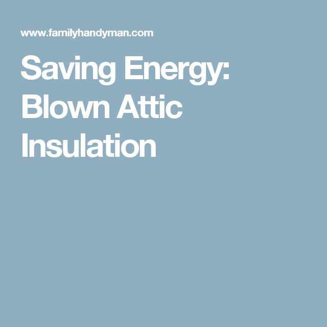Saving Energy Blown In Insulation In The Attic Blown In Insulation Save Energy Insulation