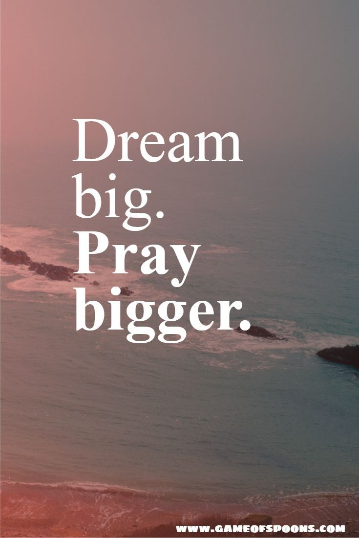 Dream big. Pray bigger. | Dream big quotes, Best ...