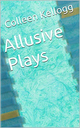 Allusive Plays by Colleen Kellogg http://smile.amazon.com/dp/B012BVE9KW/ref=cm_sw_r_pi_dp_sI7Tvb0C79YTV