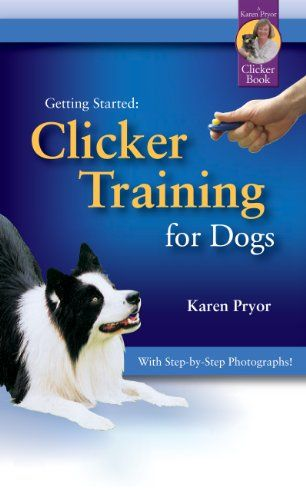 Getting Started Clicker Training For Dogs By Karen Pryor Dog