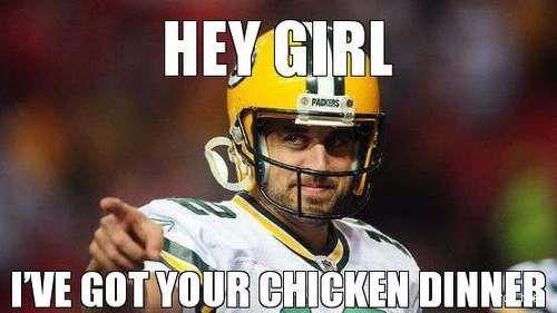 Hey Girl I Ve Got Your Chicken Dinner Aaron Rodgers Winner Gopackgo Packers Football Green Bay Packers Aaron Rodgers Packers