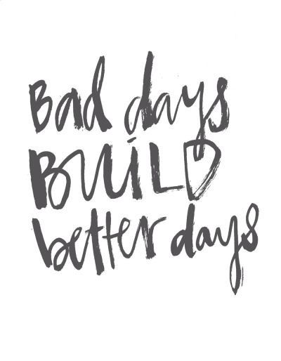 Bad Days Build Better Days W O R D S Quotes Inspirational