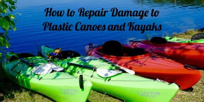 How to Repair Damage to Plastic Canoes and Kayaks Best