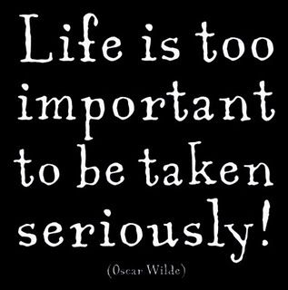 Life Is Too Important To Be Taken Seriously Oscar Wilde Quote