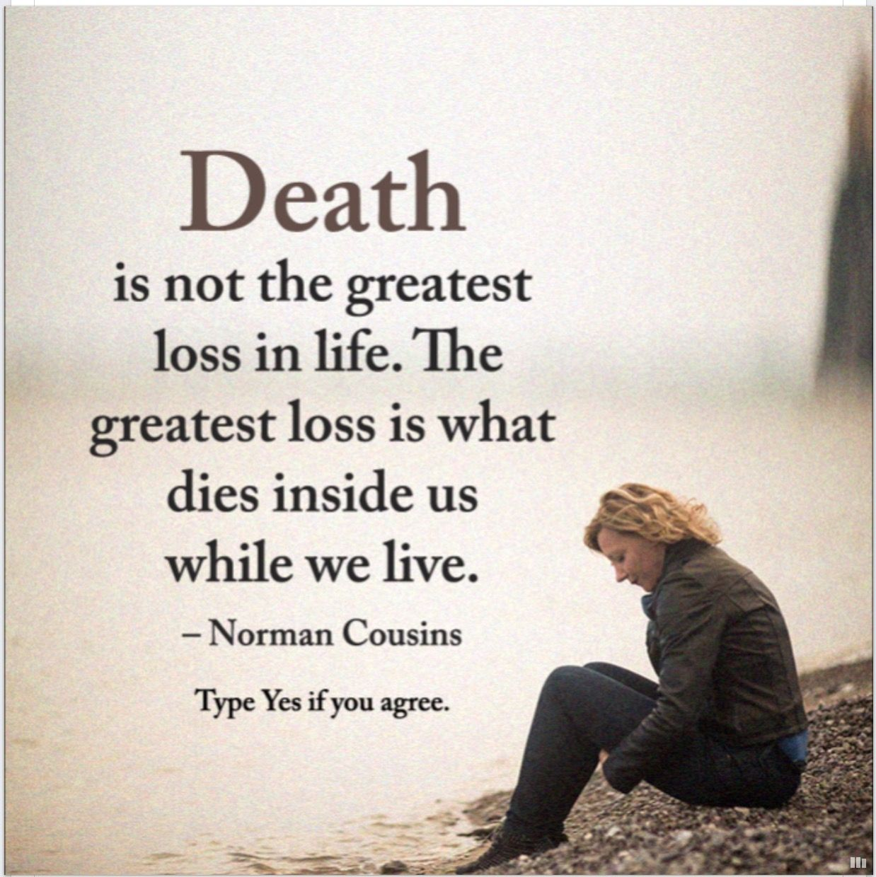 QUOTE, Norman Cousins: U0027Death Is Not The Greatest Loss In Life. The