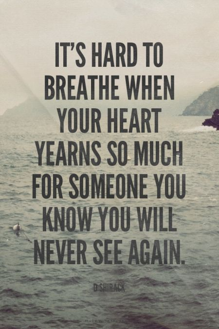 Its Hard To Breathe When Your Heart Yearns So Much For Someone You