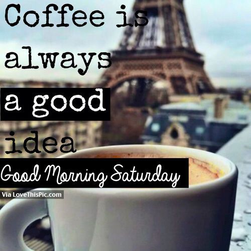 ‪Agreed, coffee is always a good idea...‬  ‪Good morning y'all and happy Saturday — make it a GREAT day!‬ #quotesaboutcoffee