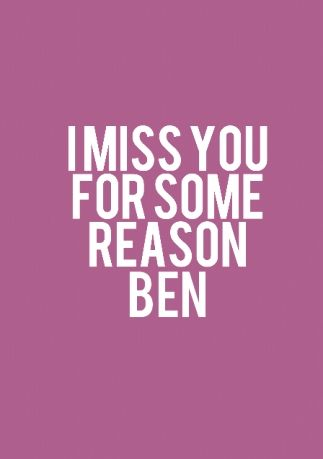 I Miss You Ben Romantic Quotes North Face Logo Romantic Quotes