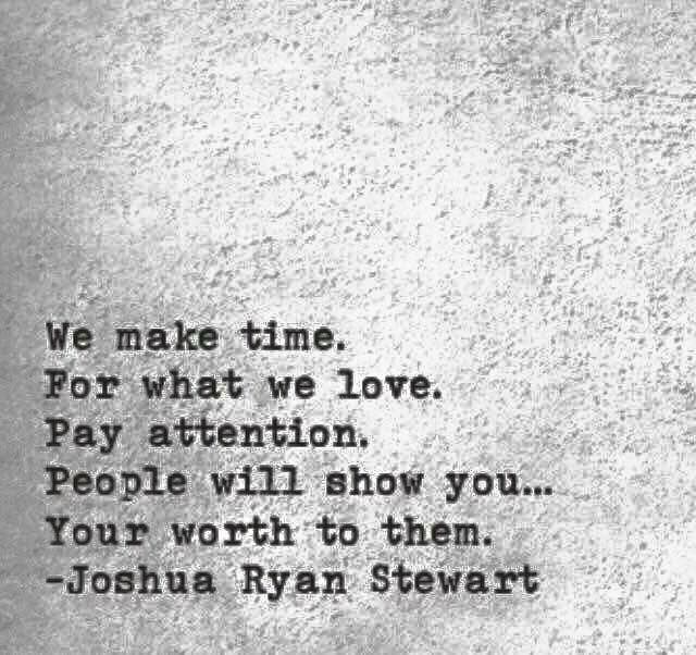 We Make Time For What We Love Pay Attention People Will Show You