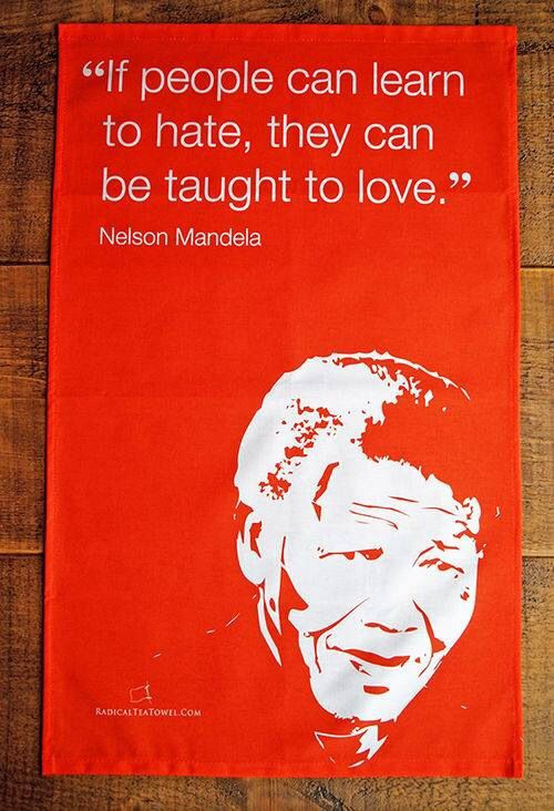 A Nelson Mandela Quote Inspires This Novelty Tea Towel. His Words Encourage  Us That Even Those Taught To Hate Can Learn To Love. An Inspirational Gift.