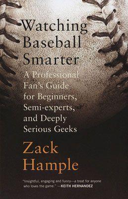 Watching Baseball Smarter By Zack Hample Baseball Smart Beginners