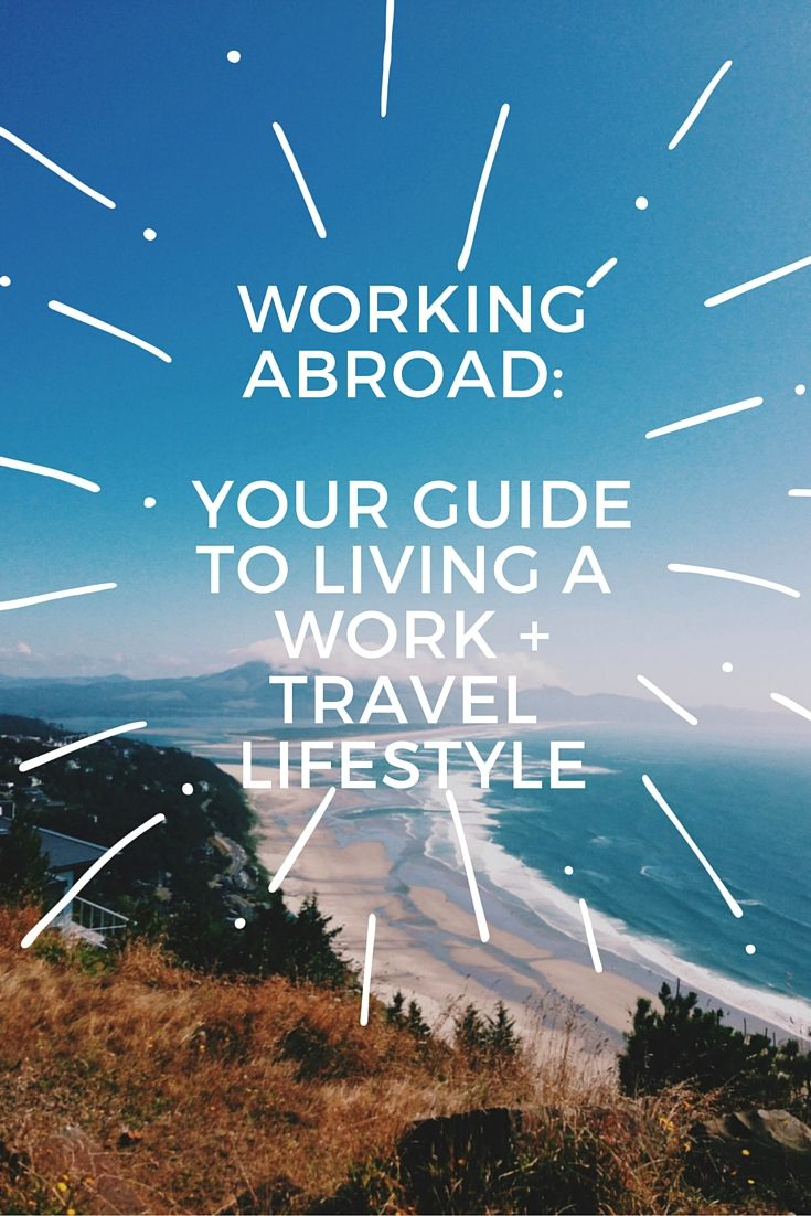 Working Abroad: Your Guide To Living a Work and Travel Lifestyle. Click through to find out how to create this lifestyle for YOU, no matter your situation.