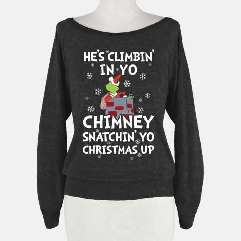 He\u0027s Climbin\u0027 In Yo Chimney Pullover Funny sweaters, Grinch and
