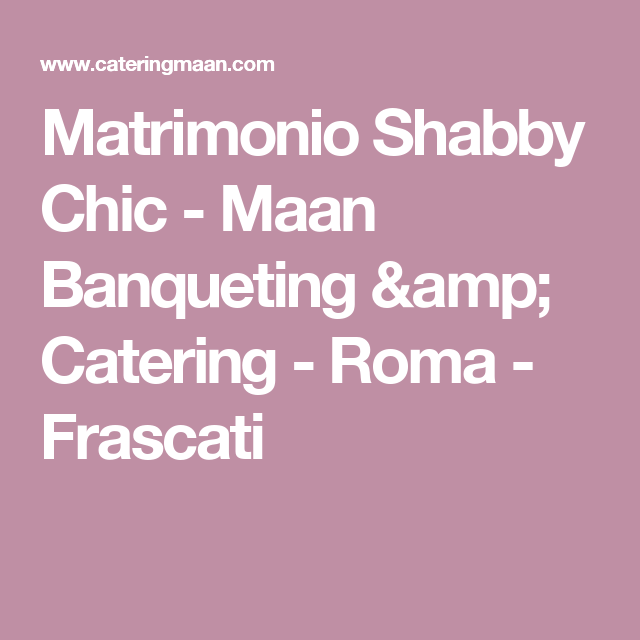 Matrimonio Shabby Chic - Maan Banqueting & Catering - Roma - Frascati