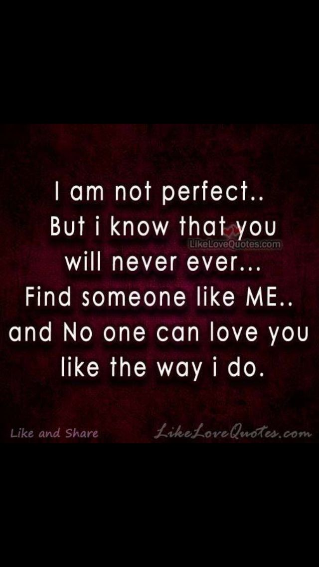 No One Will Ever Love You Like I Do Love Quotes Someone Like Me Love You