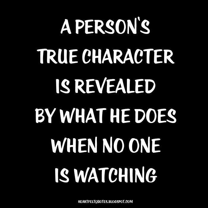 Heartfelt Quotes A Persons True Character Is Revealed By What He