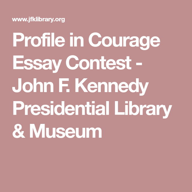 profile in courage essay contest john f kennedy presidential  profile in courage essay contest john f kennedy presidential library museum