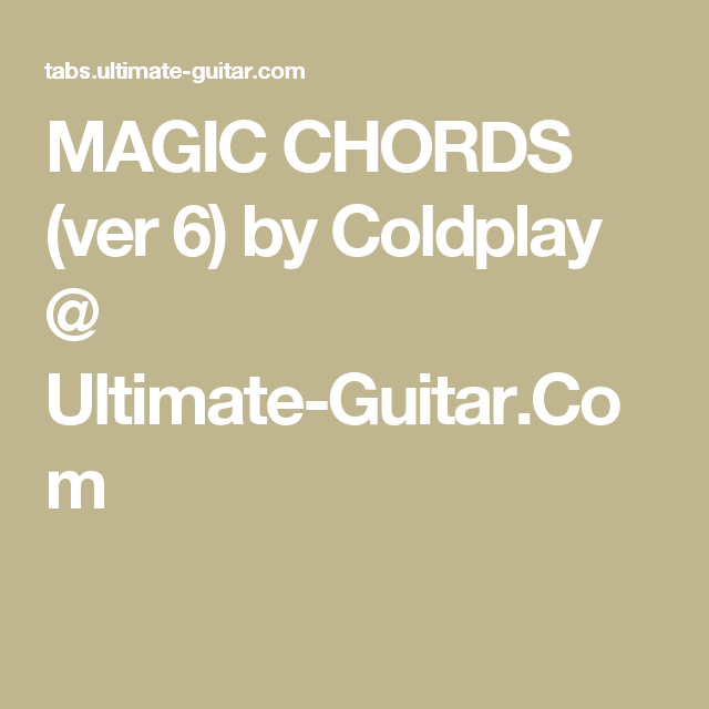 Magic Chords Ver 6 By Coldplay Ultimate Guitar Music