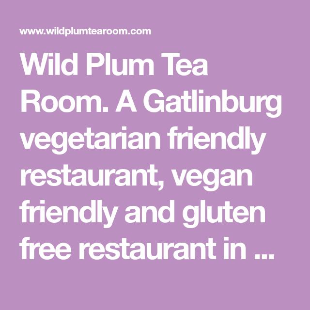 Wild Plum Tea Room. A Gatlinburg vegetarian friendly ...