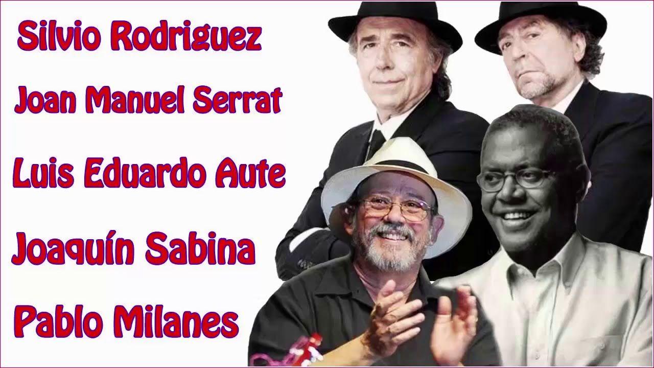 Silvio Rodriguez Pablo Milanes Joan Manuel Serrat Luis Eduardo Aute Va Joaquín Sabina Mix Exitos Youtube Serrat Serrat Y Sabina Musica Romantica En Español