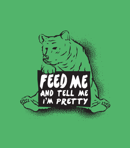 """Feed Me and Tell Me I'm Pretty"" green t-shirt.  Bear tee."