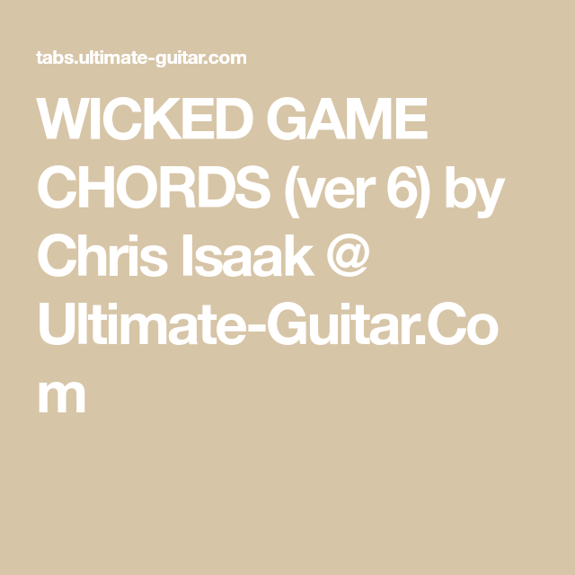 WICKED GAME CHORDS (ver 6) by Chris Isaak @ Ultimate-Guitar.Com ...