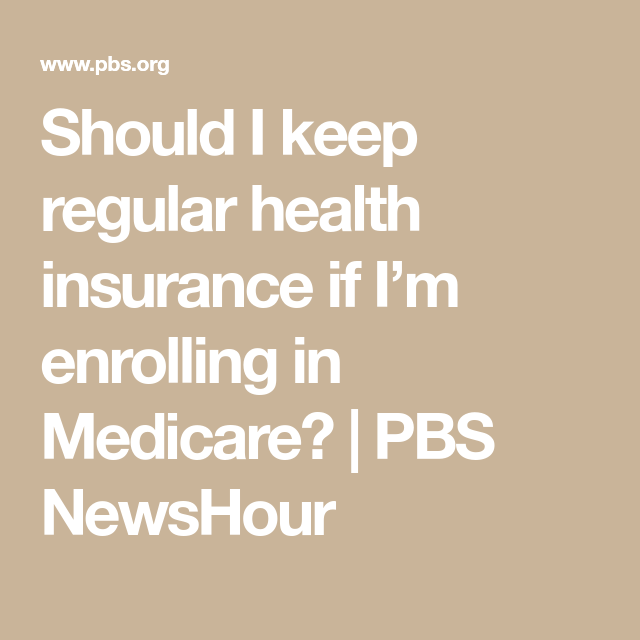 Should I keep regular health insurance if I'm enrolling in ...