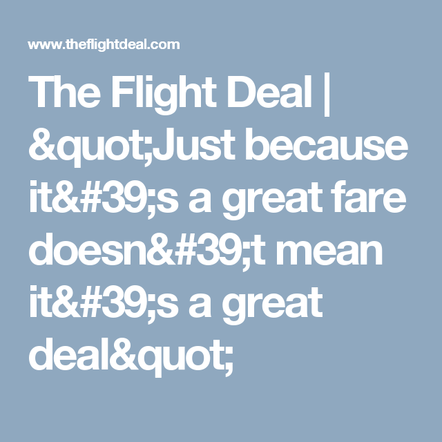 The Flight Deal >> The Flight Deal Just Because It S A Great Fare Doesn T Mean It S