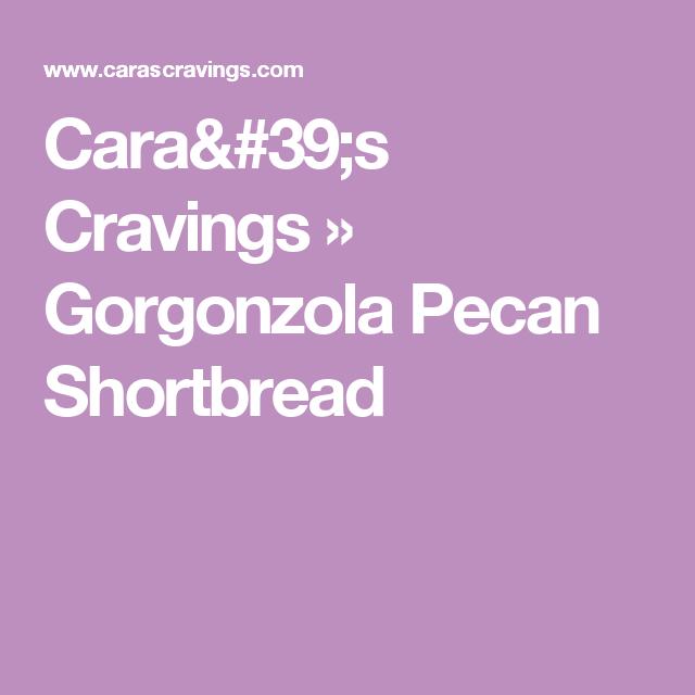 Cara's Cravings  » Gorgonzola Pecan Shortbread
