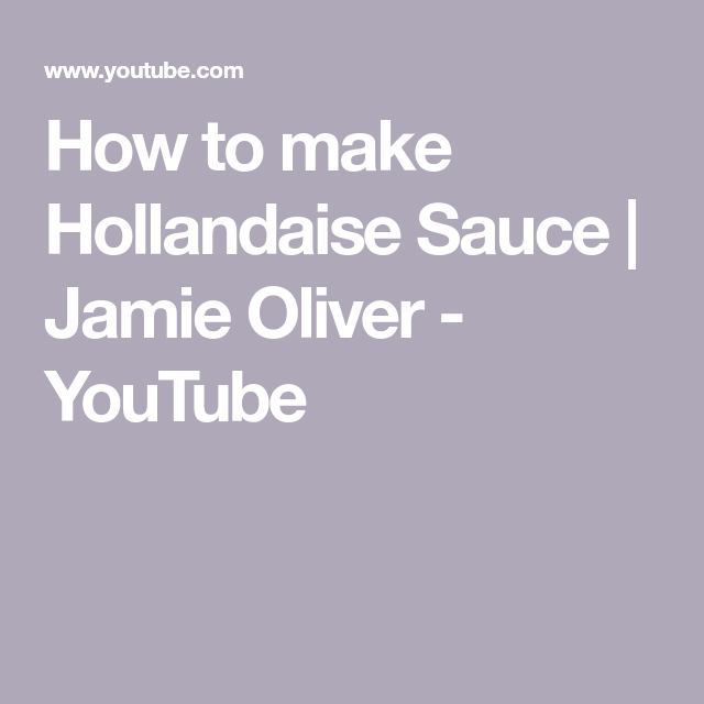 How to make Hollandaise Sauce | Jamie Oliver - YouTube #hollandaisesauce