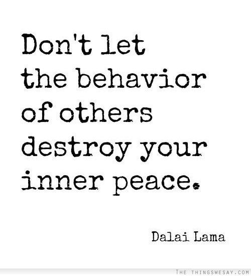 Don T Let The Behavior Of Others Destroy Your Inner Peace With
