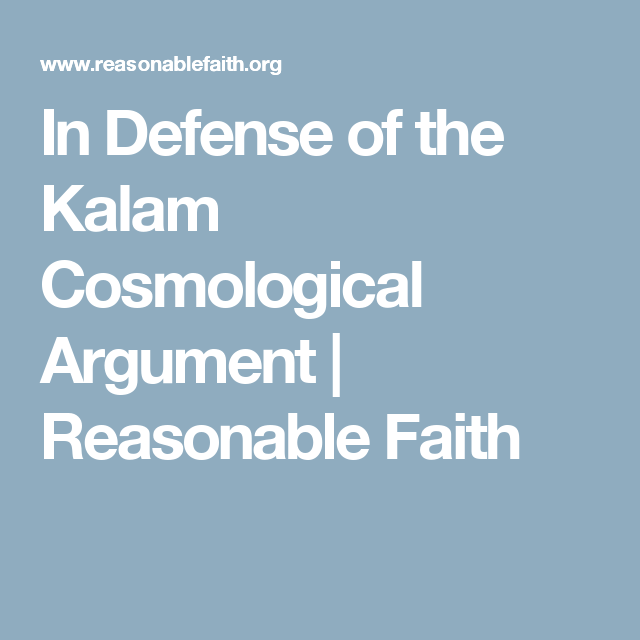 In Defense Of The Kalam Cosmological Argument  Christian  In Defense Of The Kalam Cosmological Argument  Reasonable Faith