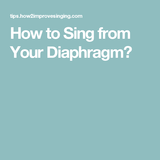 How to Sing From Your Diaphragm? (With images) | Singing ...