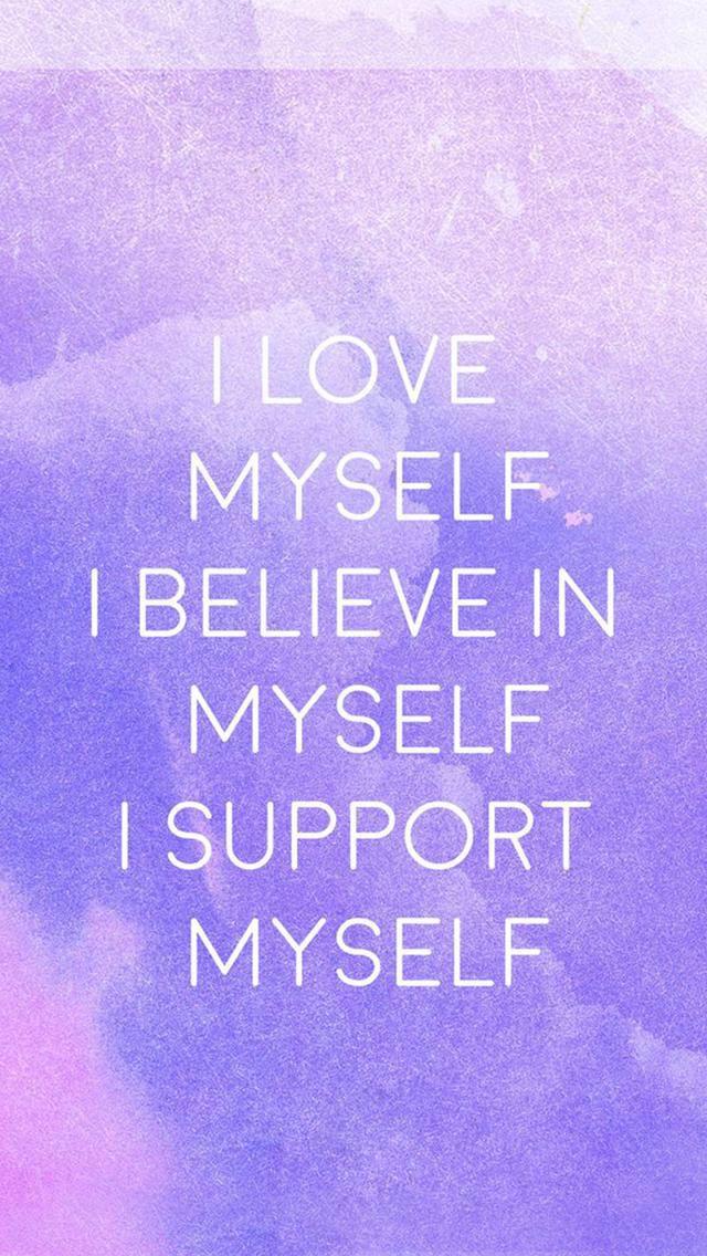 I Love Myself I Believe In Myself I Support Myself