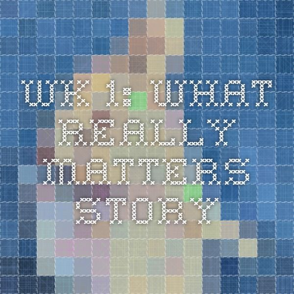wk 1: What Really Matters story