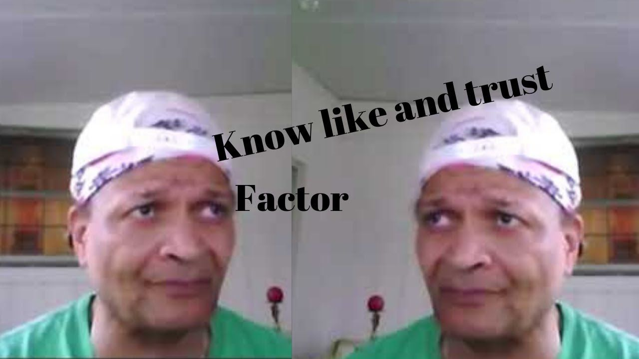 Know like and trust factor ( and Your Point) Trust