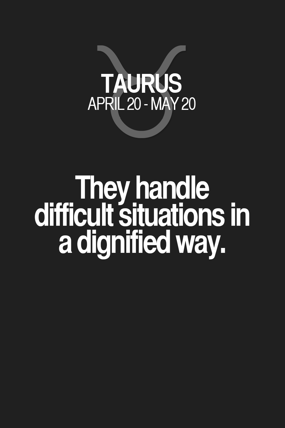 they handle difficult situations in a dignified way taurus they handle difficult situations in a dignified way taurus taurus quotes taurus zodiac