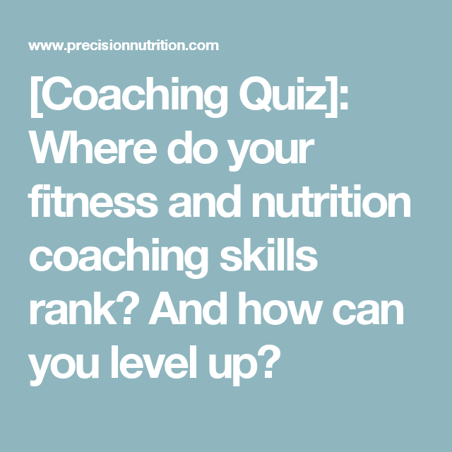 [Coaching Quiz]: Where do your fitness and nutrition coaching skills rank? And how can you level up?