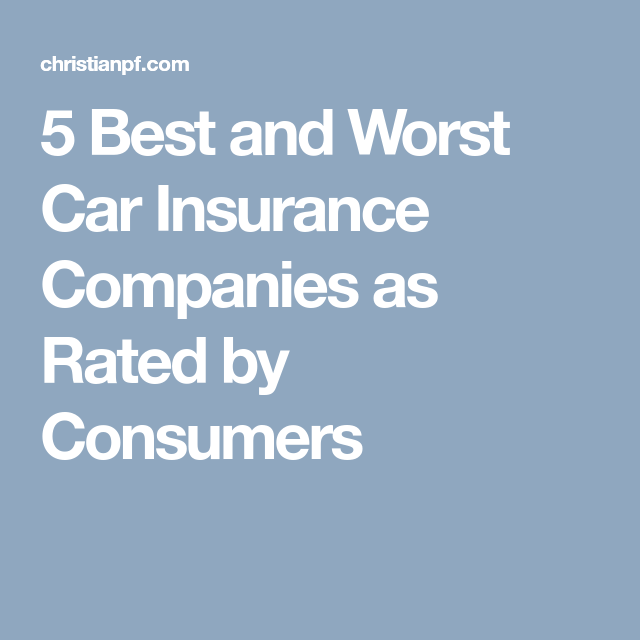 5 Best And Worst Car Insurance Companies As Rated By Consumers