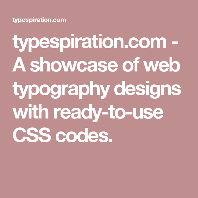 typespiration.com - A showcase of web typography designs with ready-to-use CSS codes.