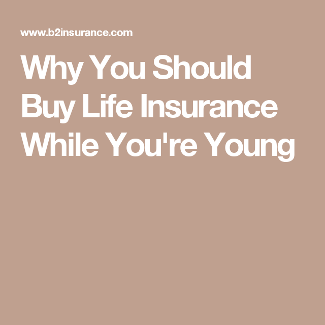 Why You Should Buy Life Insurance While Youu0027re Young