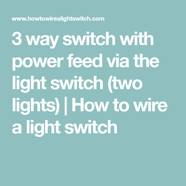 3 Way Switch With Power Feed Via The Light Switch  Two