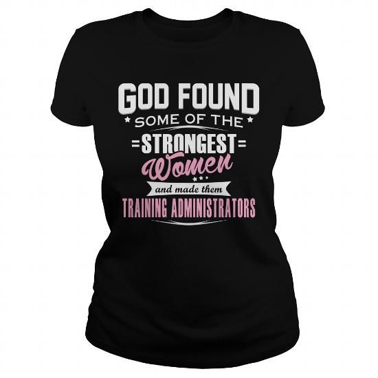 TRAINING ADMINISTRATOR GOD FOUND SOME OF THE STRONGEST WOMEN AND MADE THEM T Shirts, Hoodies, Sweatshirts